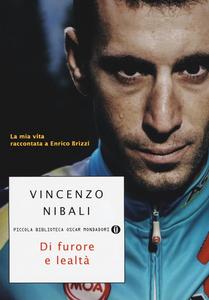 Libro Di furore e lealtà. La mia vita raccontata a Enrico Brizzi Vincenzo Nibali , Enrico Brizzi