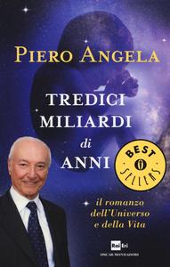 Libro Tredici miliardi di anni. Il romanzo dell'universo e della vita Piero Angela