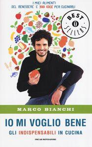 Foto Cover di Io mi voglio bene. Gli indispensabili in cucina: i miei alimenti del benessere e 300 idee per cucinarli, Libro di Marco Bianchi, edito da Mondadori