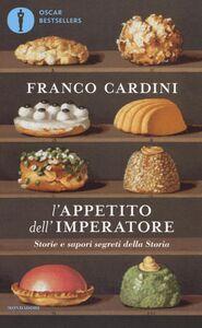 Libro L' appetito dell'imperatore. Storie e sapori segreti della Storia Franco Cardini