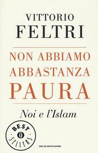 Libro Non abbiamo abbastanza paura. Noi e l'Islam Vittorio Feltri