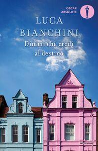 Libro Dimmi che credi al destino Luca Bianchini