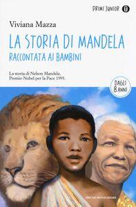 Foto Cover di La storia di Mandela raccontata ai bambini, Libro di Viviana Mazza, edito da Mondadori 0