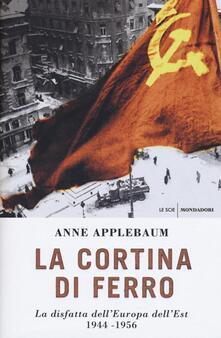 La cortina di ferro. La disfatta dell'Europa dell'Est 1944-1956 - Anne Applebaum - copertina