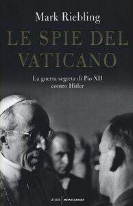 Libro Le spie del Vaticano. La guerra segreta di Pio XII contro Hitler Mark Riebling