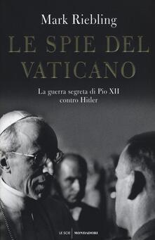 Le spie del Vaticano. La guerra segreta di Pio XII contro Hitler.pdf
