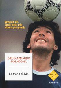 Libro La mano di Dio. Messico '86. Storia della mia vittoria più grande Diego A. Maradona , Daniel Arcucci 0
