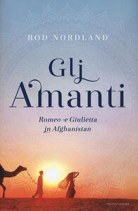 Libro Gli amanti. Romeo e Giulietta in Afghanistan Rod Nordland