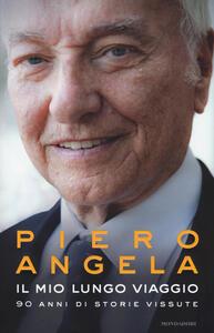 Il mio lungo viaggio. 90 anni di storie vissute - Piero Angela - copertina