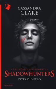 Città di vetro. Shadowhunters. The mortal instruments. Vol. 3