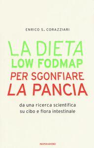 Foto Cover di La dieta Low Fodmap per sgonfiare la pancia, Libro di Enrico S. Corazziari, edito da Mondadori