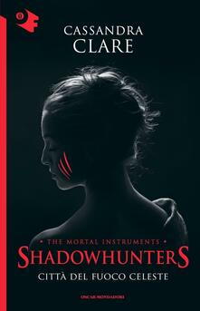 Città del fuoco celeste. Shadowhunters. The mortal instruments. Vol. 6 - Cassandra Clare - copertina