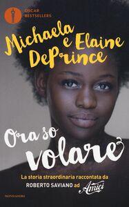 Foto Cover di Ora so volare, Libro di Michaela DePrince,Elaine DePrince, edito da Mondadori