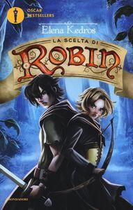 Foto Cover di La scelta di Robin, Libro di Elena Kedros, edito da Mondadori 0