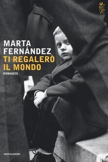 Ti regalerò il mondo - Marta Fernández - copertina