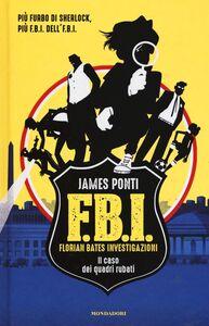 Foto Cover di Il caso dei quadri rubati. F.B.I. Florian Bates Investigazioni. Vol. 1, Libro di James Ponti, edito da Mondadori