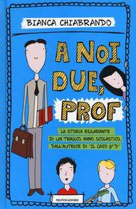 Foto Cover di A noi due, prof, Libro di Bianca Chiabrando, edito da Mondadori 0