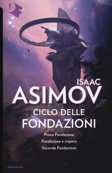Ciclo delle Fondazioni. Prima Fondazione-Fondazione e impero-Seconda Fondazione - Isaac Asimov - copertina