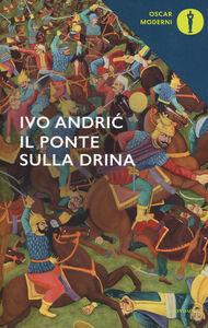 Foto Cover di Il ponte sulla Drina, Libro di Ivo Andríc, edito da Mondadori