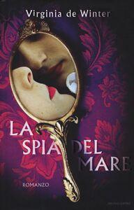 Foto Cover di La spia del mare, Libro di Virginia De Winter, edito da Mondadori