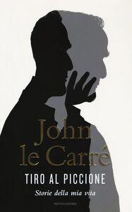 Libro Tiro al piccione. Storie della mia vita John Le Carré