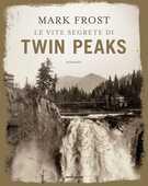 Libro Le vite segrete di Twin Peaks. Ediz. illustrata Mark Frost