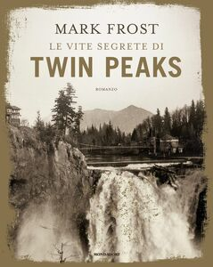 Libro Le vite segrete di Twin Peaks. Ediz. illustrata Mark Frost 0