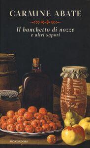 Foto Cover di Il banchetto di nozze e altri sapori, Libro di Carmine Abate, edito da Mondadori