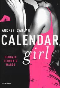 Calendar girl. Gennaio, febbraio, marzo - Audrey Carlan - copertina