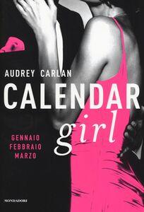 Libro Calendar girl. Gennaio, febbraio, marzo Audrey Carlan