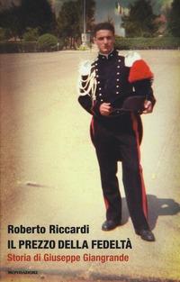 Il Il prezzo della fedeltà. Storia di Giuseppe Giangrande - Riccardi Roberto - wuz.it
