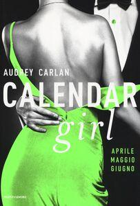 Libro Calendar girl. Aprile, maggio, giugno Audrey Carlan