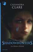 Libro La principessa. Shadowhunters. The infernal devices. Vol. 3 Cassandra Clare