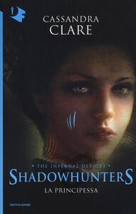 Foto Cover di La principessa. Shadowhunters. The infernal devices. Vol. 3, Libro di Cassandra Clare, edito da Mondadori