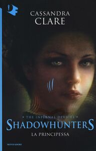 Libro La principessa. Shadowhunters. The infernal devices. Vol. 3 Cassandra Clare