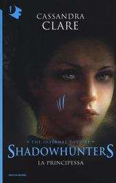 La principessa. Shadowhunters. The infernal devices. Vol. 3