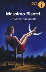 Libro Il quadro mai dipinto Massimo Bisotti