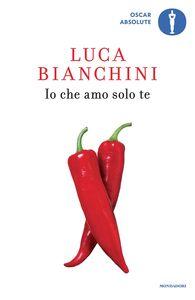 Libro Io che amo solo te Luca Bianchini