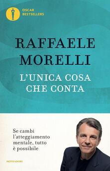 L' unica cosa che conta - Raffaele Morelli - copertina