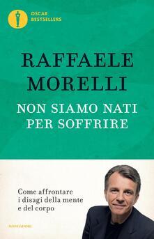 Non siamo nati per soffrire - Raffaele Morelli - copertina