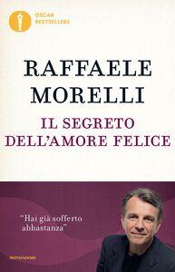 Libro Il segreto dell'amore felice Raffaele Morelli