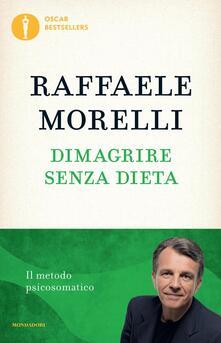 Dimagrire senza dieta. Il metodo psicosomatico - Raffaele Morelli - copertina