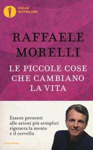 Libro Le piccole cose che cambiano la vita Raffaele Morelli