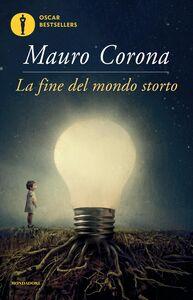 Foto Cover di La fine del mondo storto, Libro di Mauro Corona, edito da Mondadori