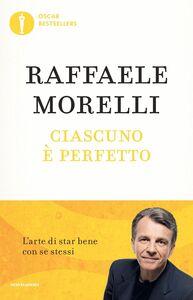 Libro Ciascuno è perfetto. L'arte di star bene con se stessi Raffaele Morelli