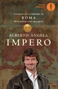 Foto Cover di Impero. Viaggio nell'Impero di Roma seguendo una moneta, Libro di Alberto Angela, edito da Mondadori
