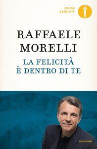 Foto Cover di La felicità è dentro di te, Libro di Raffaele Morelli, edito da Mondadori