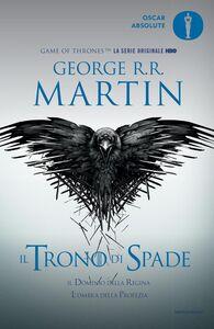 Libro Il trono di spade. Libro quarto delle Cronache del ghiaccio e del fuoco. Vol. 4: Il dominio della regina-L'ombra della profezia. George R. R. Martin
