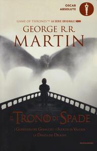 Il trono di spade. Libro quinto delle Cronache del ghiaccio e del fuoco. Vol. 5: guerrieri del ghiaccio-I fuochi di Valyria-La danza dei draghi, I.
