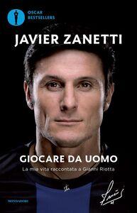 Foto Cover di Giocare da uomo. La mia vita raccontata a Gianni Riotta, Libro di Javier Zanetti,Gianni Riotta, edito da Mondadori
